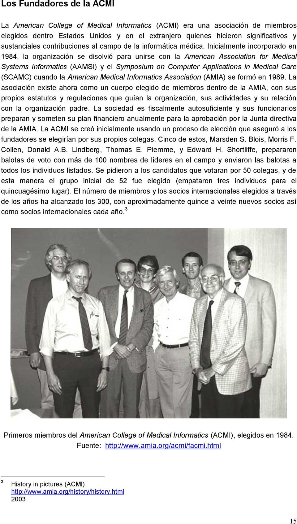 Inicialmente incorporado en 1984, la organización se disolvió para unirse con la American Association for Medical Systems Informatics (AAMSI) y el Symposium on Computer Applications in Medical Care