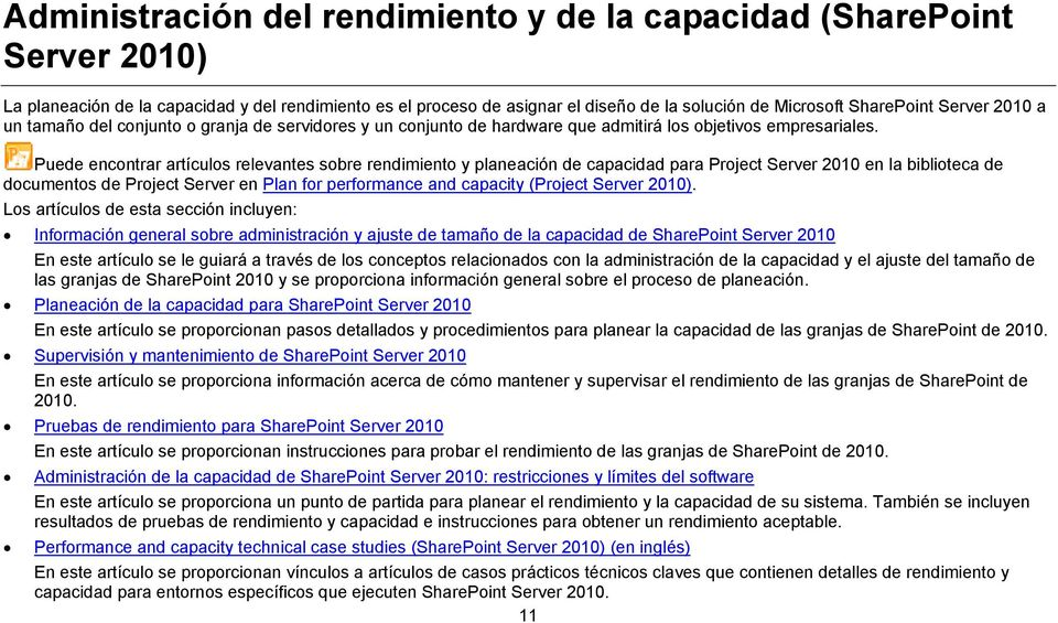 Puede encontrar artículos relevantes sobre rendimiento y planeación de capacidad para Project Server 2010 en la biblioteca de documentos de Project Server en Plan for performance and capacity