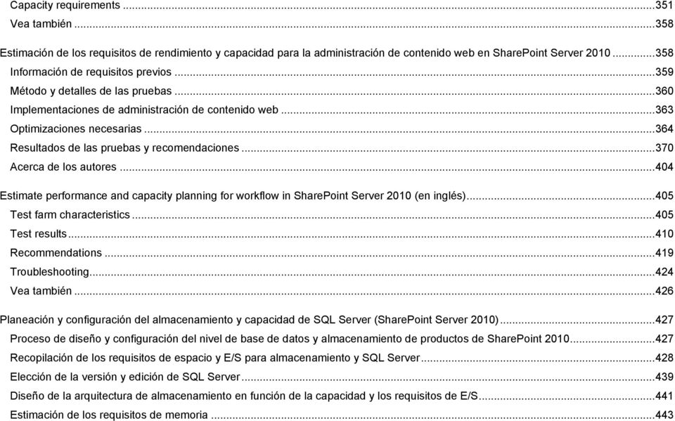 .. 364 Resultados de las pruebas y recomendaciones... 370 Acerca de los autores... 404 Estimate performance and capacity planning for workflow in SharePoint Server 2010 (en inglés).