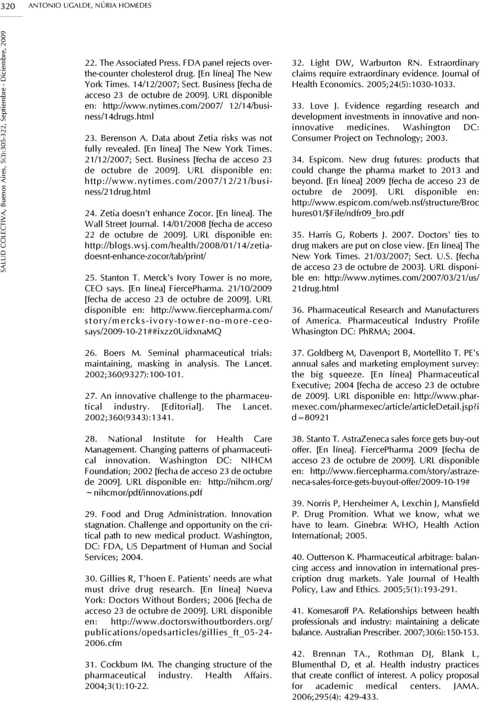 [En línea] The New York Times. 21/12/2007; Sect. Business [fecha de acceso 23 de octubre de 2009]. URL disponible en: http://www.nytimes.com/2007/12/21/business/21drug.html 24.