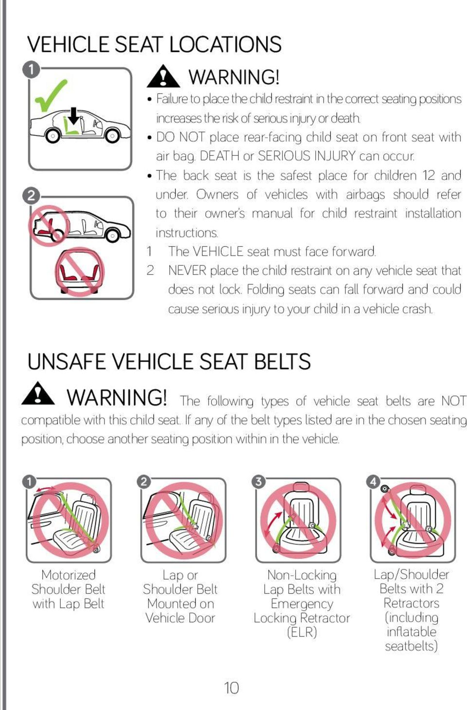 Owners of vehicles with airbags should refer to their owner s manual for child restraint installation instructions. The VEHICLE seat must face forward.