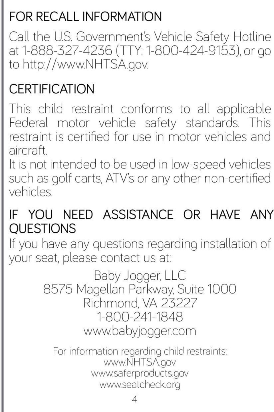 It is not intended to be used in low-speed vehicles such as golf carts, ATV s or any other non-certified vehicles.
