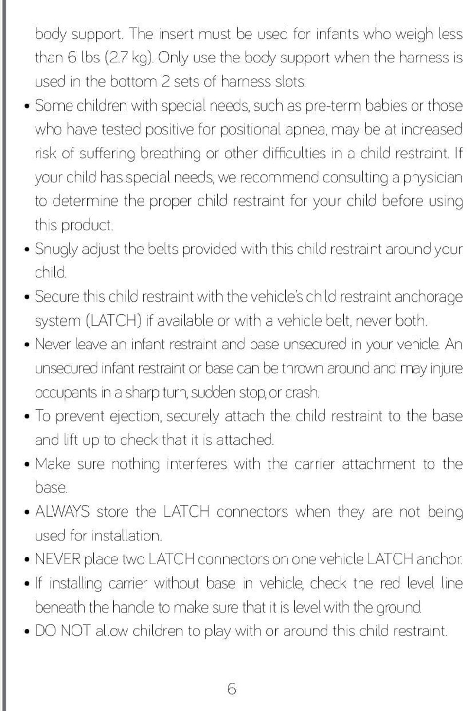 restraint. If your child has special needs, we recommend consulting a physician to determine the proper child restraint for your child before using this product.