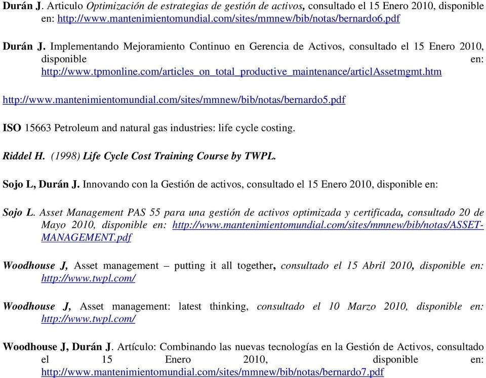 htm http://www.mantenimientomundial.com/sites/mmnew/bib/notas/bernardo5.pdf ISO 15663 Petroleum and natural gas industries: life cycle costing. Riddel H.