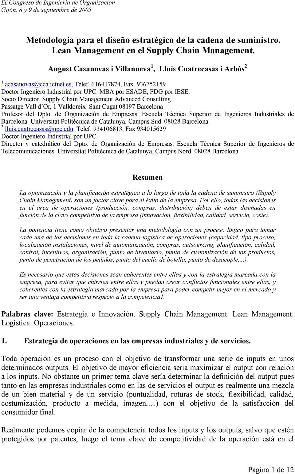 Socio Director. Supply Chain Management Advanced Consulting. Passatge Vall d Or, 1 Valldoreix Sant Cugat 08197 Barcelona Profesor del Dpto. de Organización de Empresas.