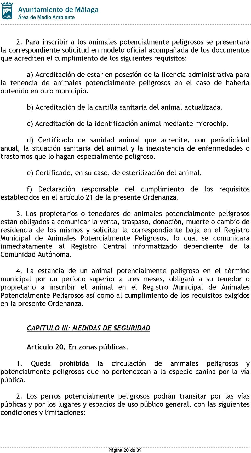 b) Acreditación de la cartilla sanitaria del animal actualizada. c) Acreditación de la identificación animal mediante microchip.