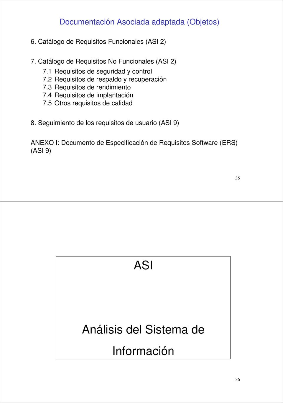2 Requisitos de respaldo y recuperación 7.3 Requisitos de rendimiento 7.4 Requisitos de implantación 7.