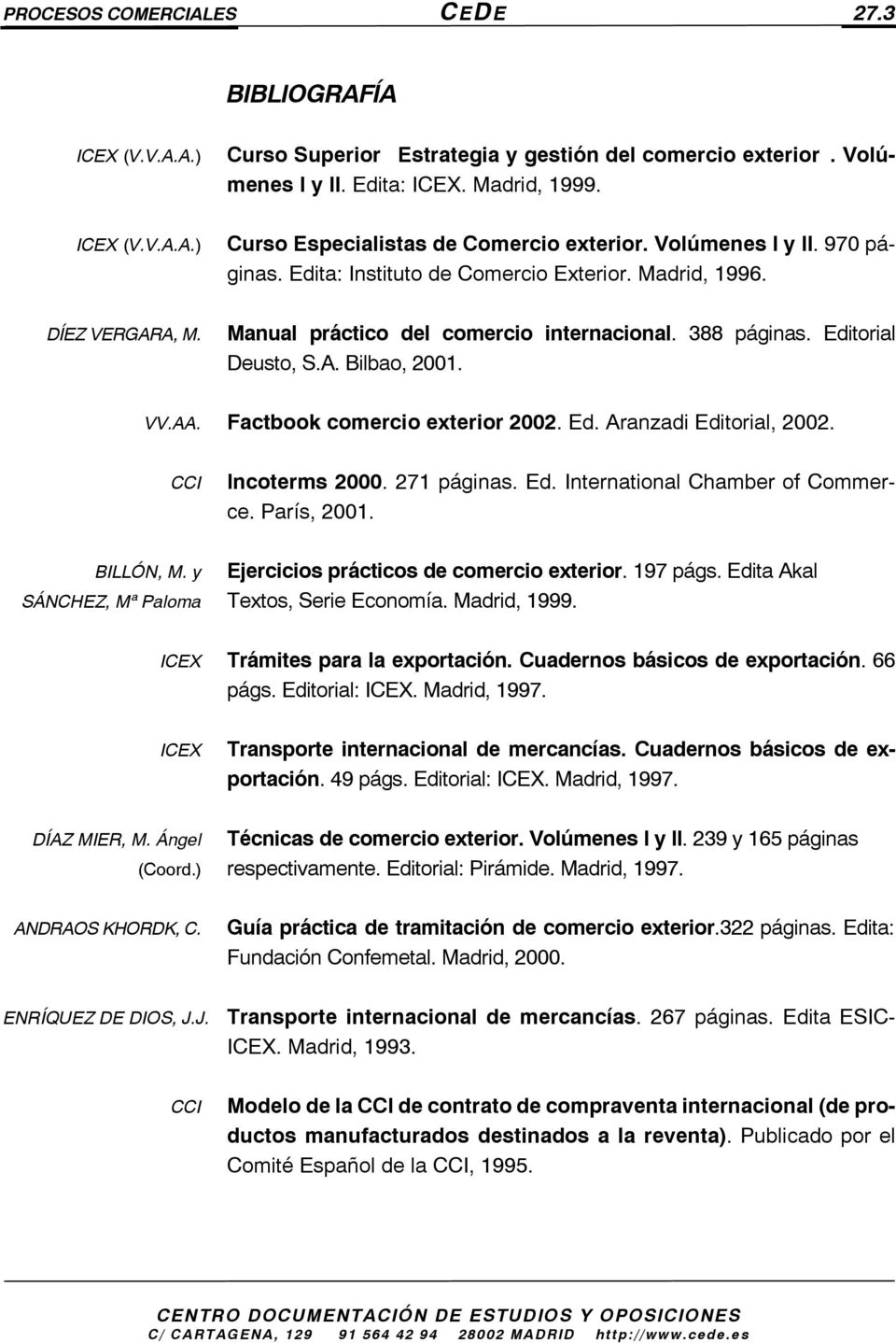 AA. Factbook comercio exterior 2002. Ed. Aranzadi Editorial, 2002. CCI Incoterms 2000. 271 páginas. Ed. International Chamber of Commerce. París, 2001. BILLÓN, M.