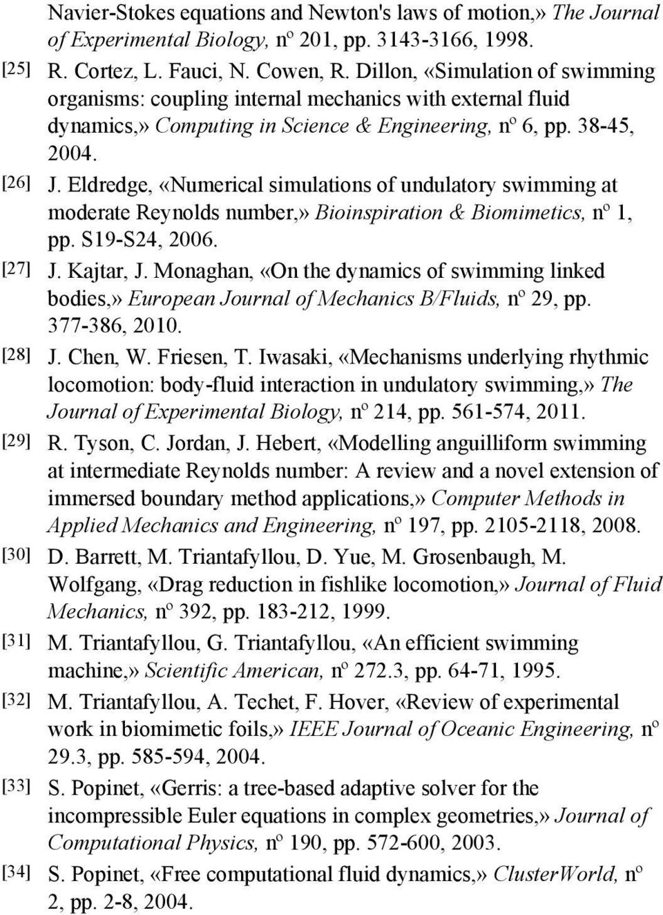 Eldredge, «Numerical simulations of undulatory swimming at moderate Reynolds number,» Bioinspiration & Biomimetics, nº 1, pp. S19 S24, 2006. [27] J. Kajtar, J.