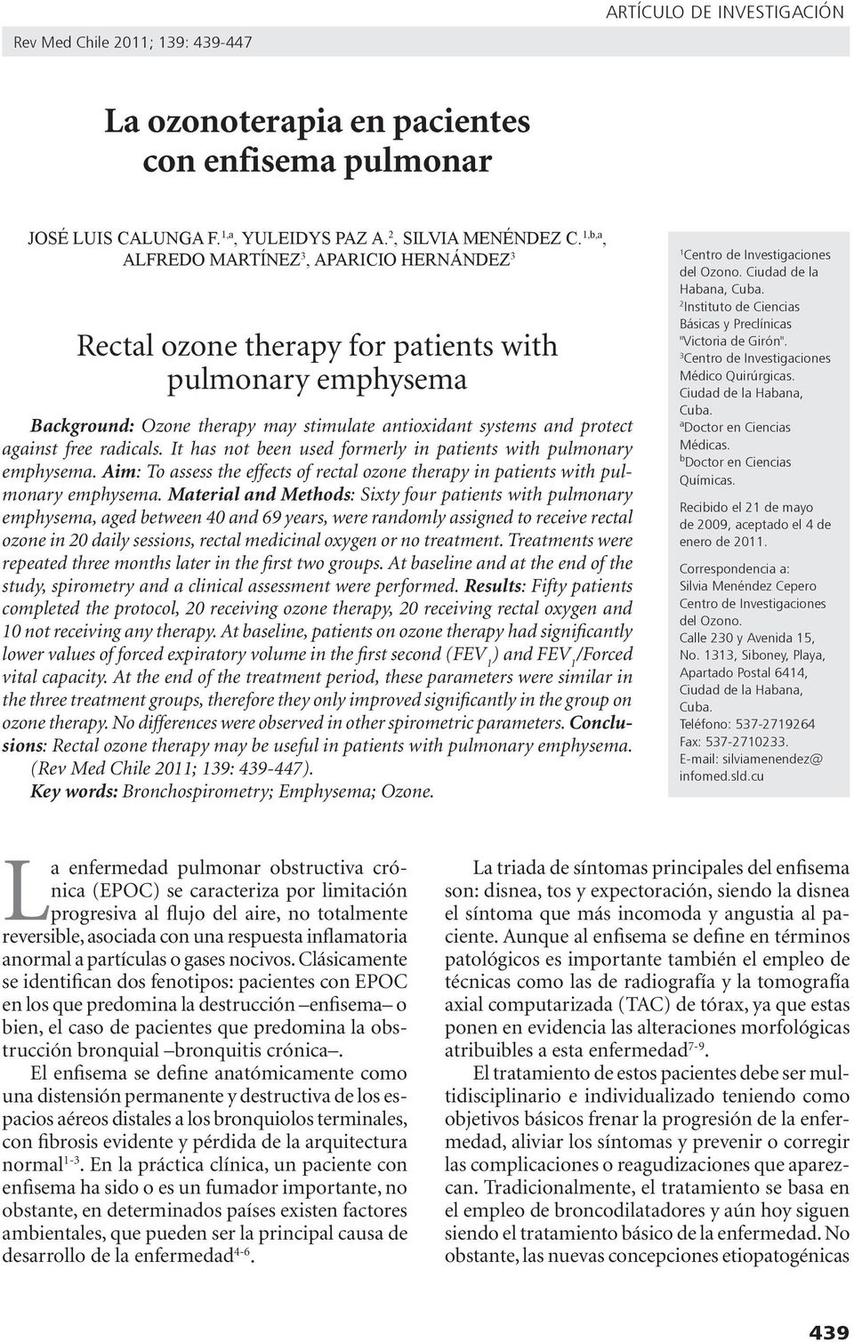It has not been used formerly in patients with pulmonary emphysema. Aim: To assess the effects of rectal ozone therapy in patients with pulmonary emphysema.