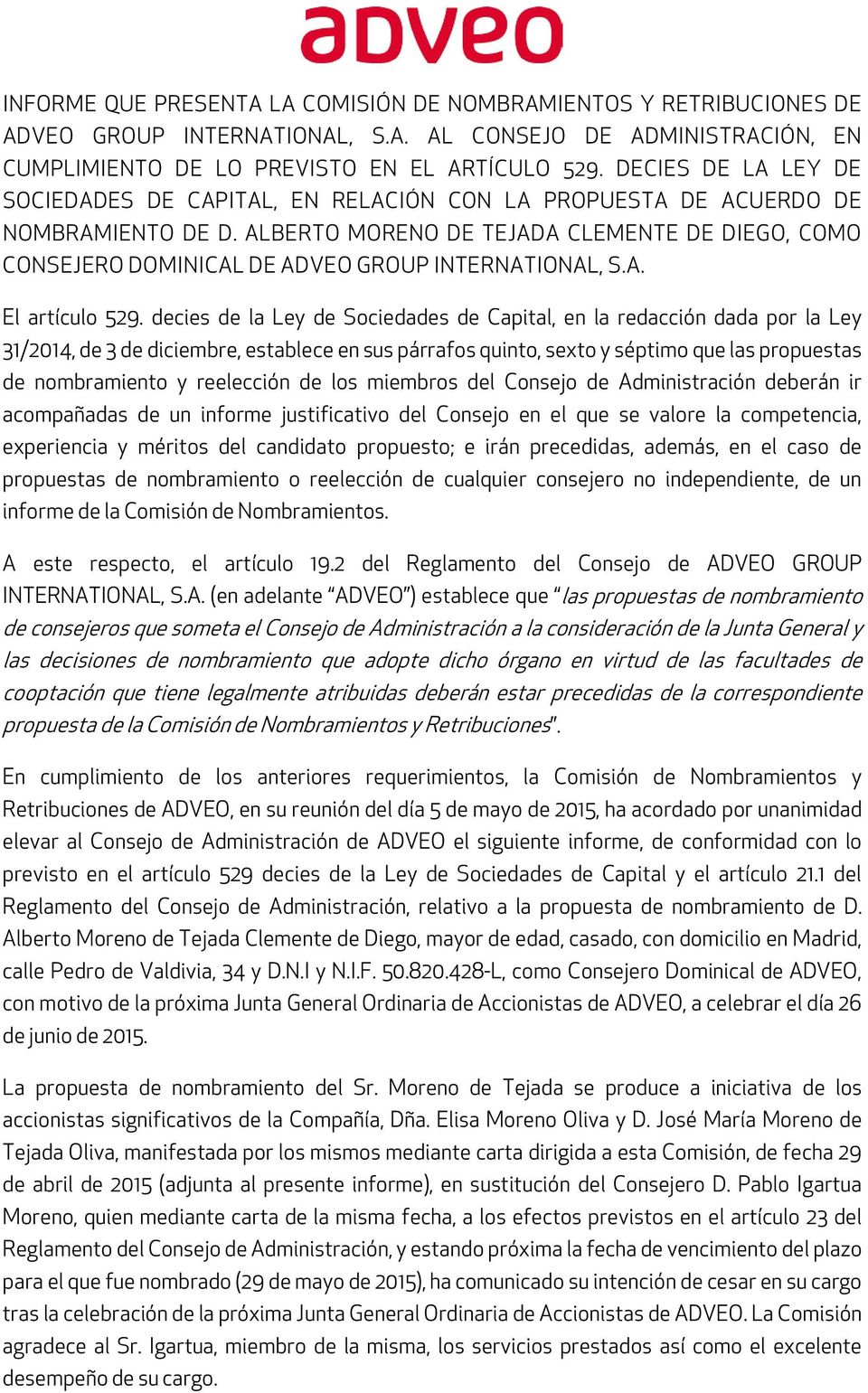 ALBERTO MORENO DE TEJADA CLEMENTE DE DIEGO, COMO CONSEJERO DOMINICAL DE ADVEO GROUP INTERNATIONAL, S.A. El artículo 529.