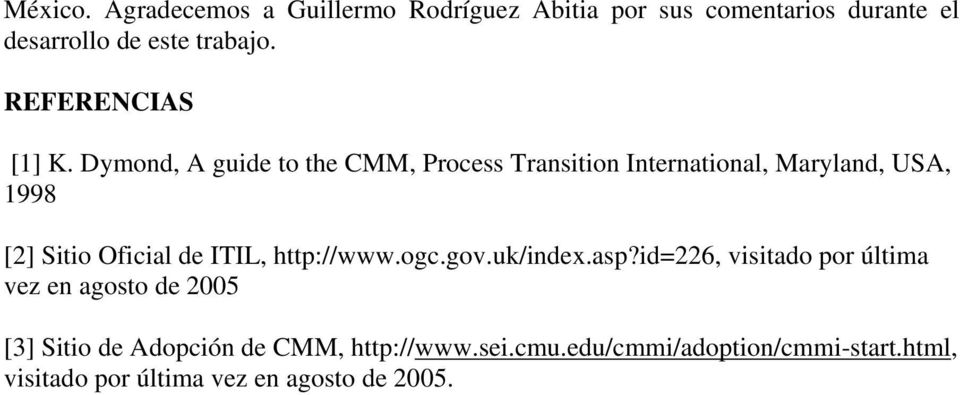 Dymond, A guide to the CMM, Process Transition International, Maryland, USA, 1998 [2] Sitio Oficial de ITIL,