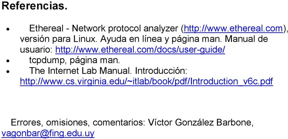 com/docs/user-guide/ tcpdump, página man. The Internet Lab Manual. Introducción: http://www.cs.virginia.
