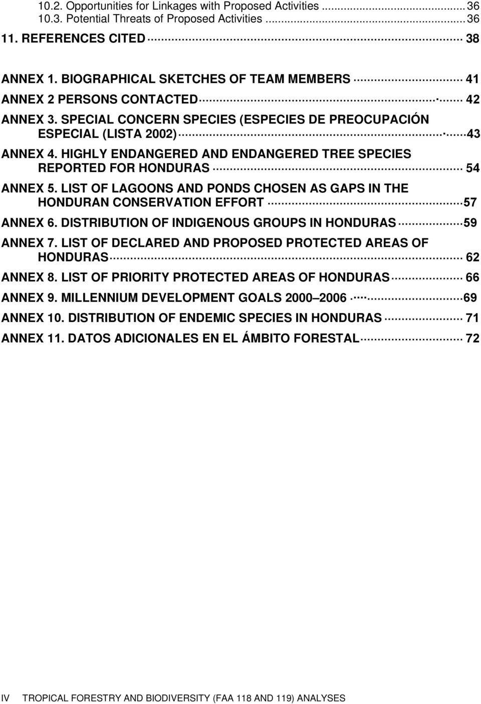 HIGHLY ENDANGERED AND ENDANGERED TREE SPECIES REPORTED FOR HONDURAS 54 ANNEX 5. LIST OF LAGOONS AND PONDS CHOSEN AS GAPS IN THE HONDURAN CONSERVATION EFFORT 57 ANNEX 6.