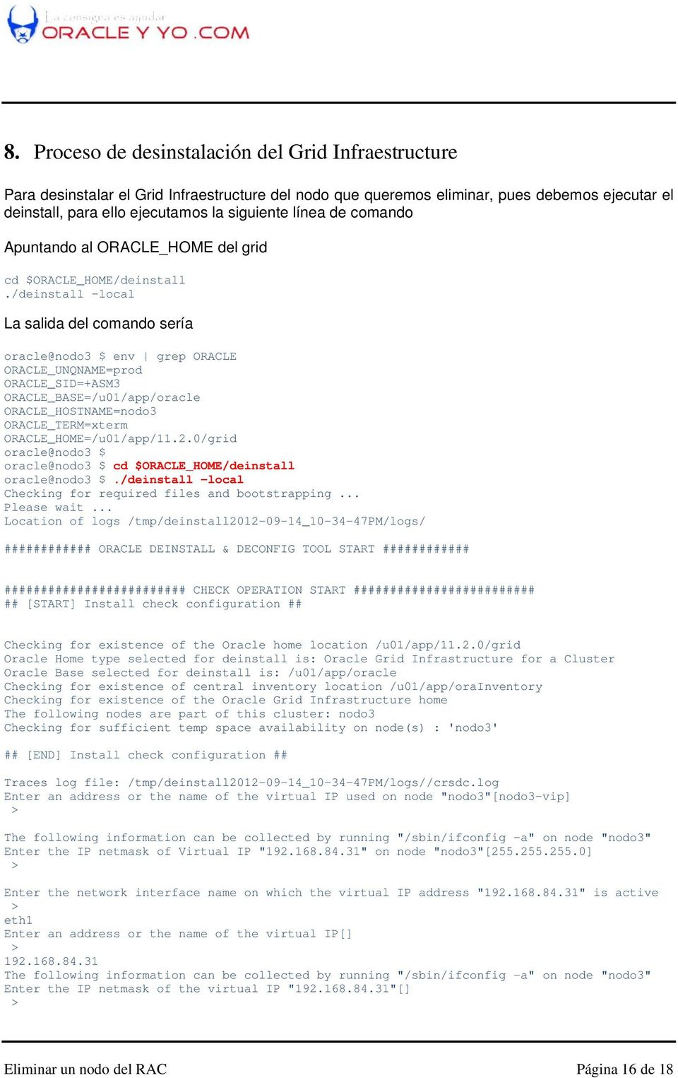 /deinstall local La salida del comando sería env grep ORACLE ORACLE_UNQNAME=prod ORACLE_SID=+ASM3 ORACLE_BASE=/u01/app/oracle ORACLE_HOSTNAME=nodo3 ORACLE_TERM=xterm ORACLE_HOME=/u01/app/11.2.