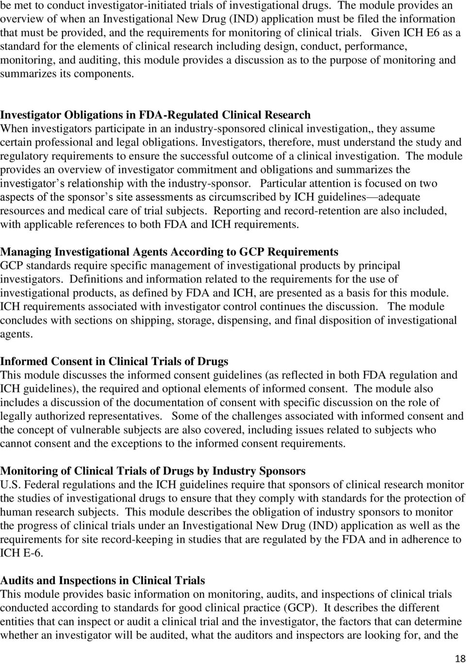 Given ICH E6 as a standard for the elements of clinical research including design, conduct, performance, monitoring, and auditing, this module provides a discussion as to the purpose of monitoring