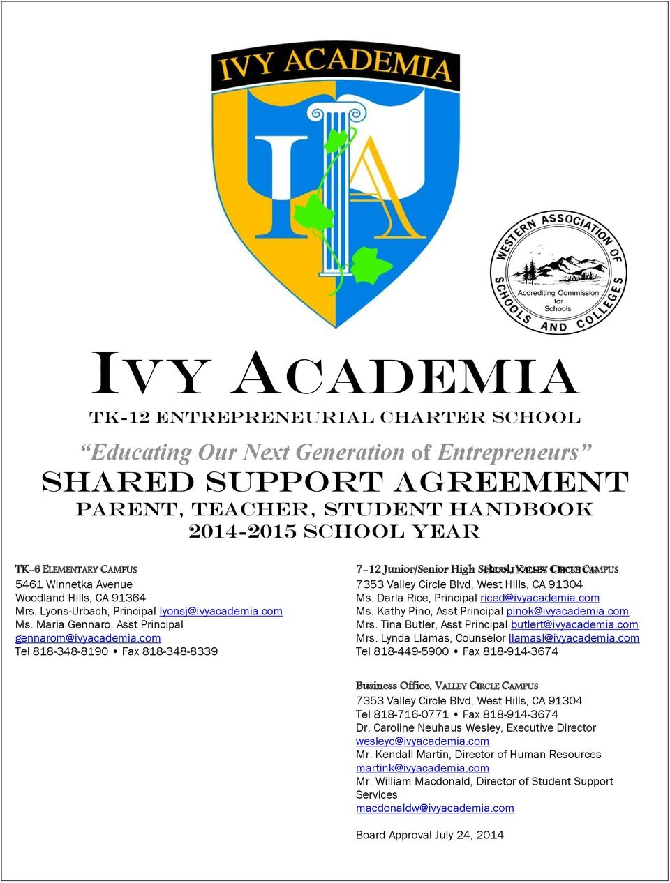 com Tel 818-348-8190 Fax 818-348-8339 7-12 Junior/Senior High School, BUSINESS VALLEY CIRCLE OFFICE CAMPUS 7353 Valley Circle Blvd, West Hills, CA 91304 Ms. Darla Rice, Principal riced@ivyacademia.