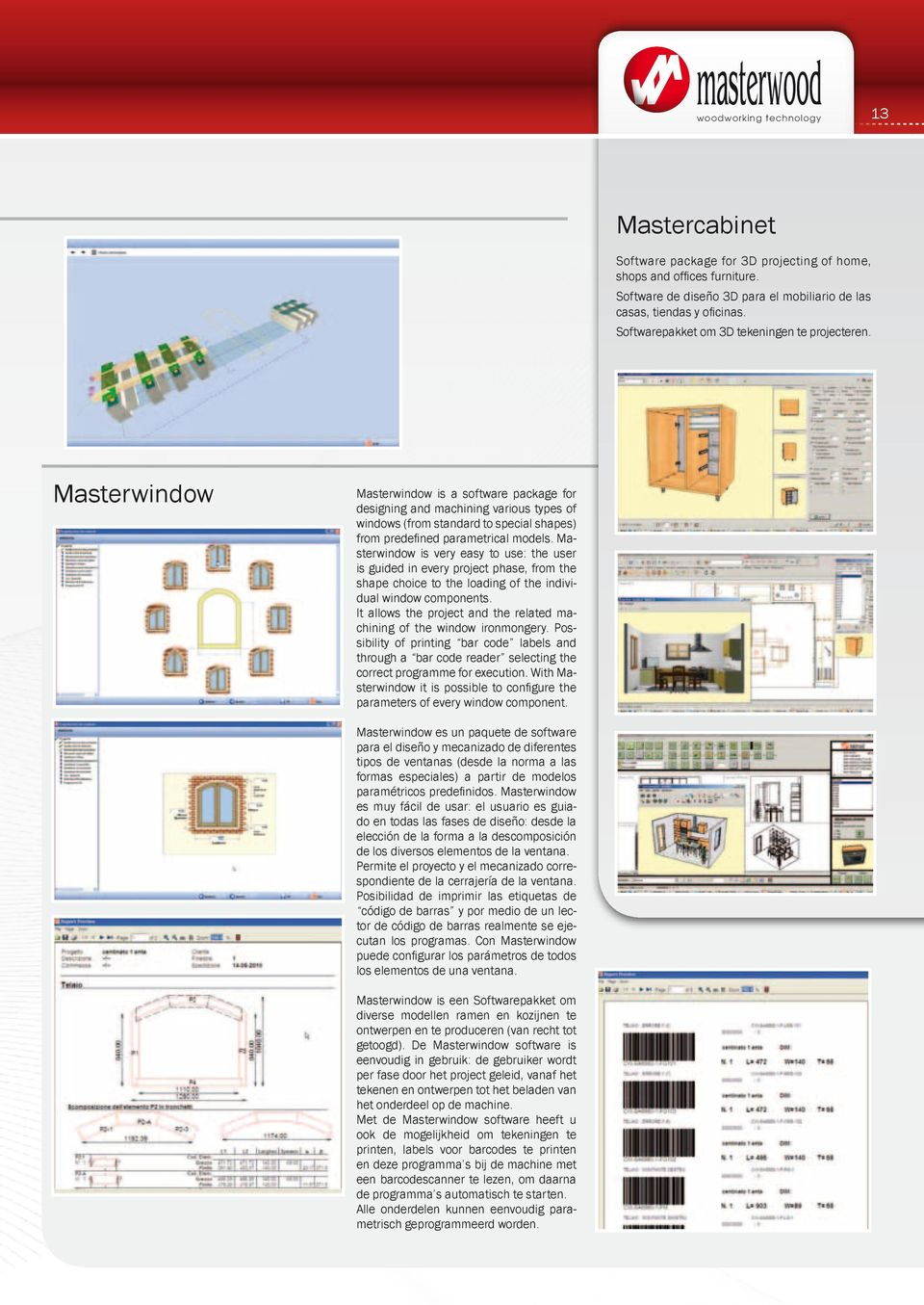 Masterwindow Masterwindow is a software package for designing and machining various types of windows (from standard to special shapes) from predefined parametrical models.