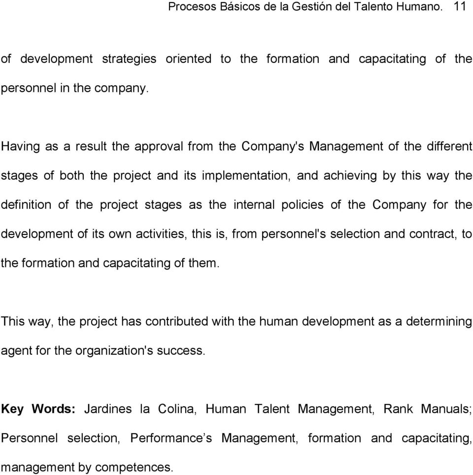 internal policies of the Company for the development of its own activities, this is, from personnel's selection and contract, to the formation and capacitating of them.