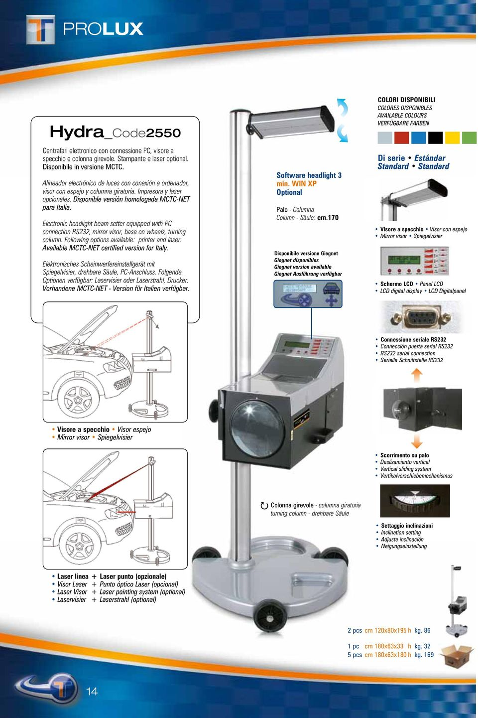 Electronic headlight beam setter equipped with PC connection RS232, mirror visor, base on wheels, turning column. Following options available: printer and laser.