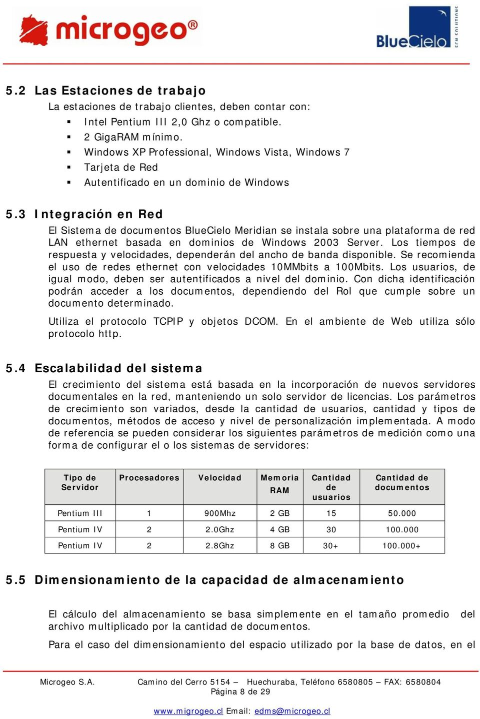 3 Integración en Red El Sistema de documentos BlueCielo Meridian se instala sobre una plataforma de red LAN ethernet basada en dominios de Windows 2003 Server.