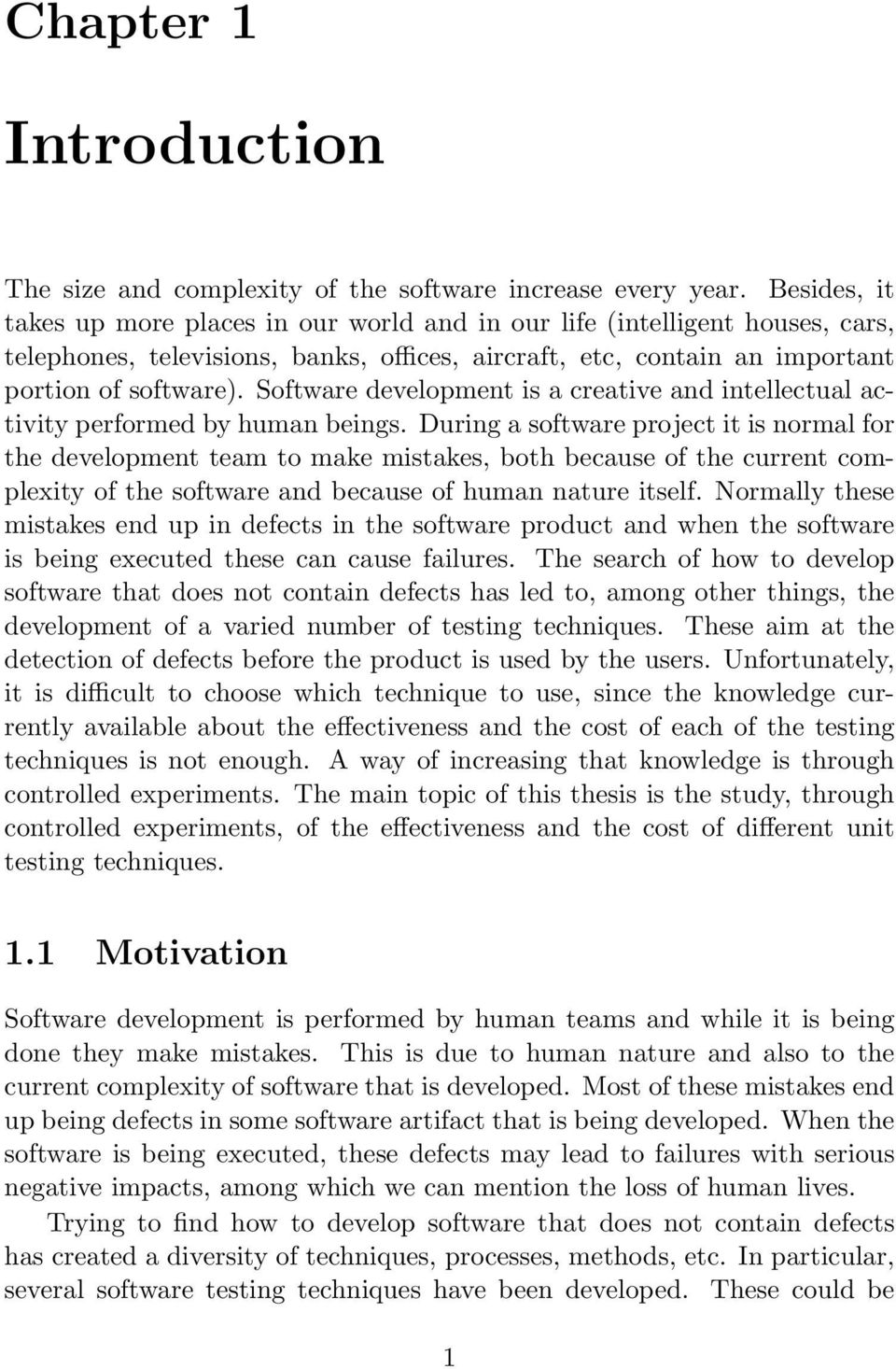 Software development is a creative and intellectual activity performed by human beings.
