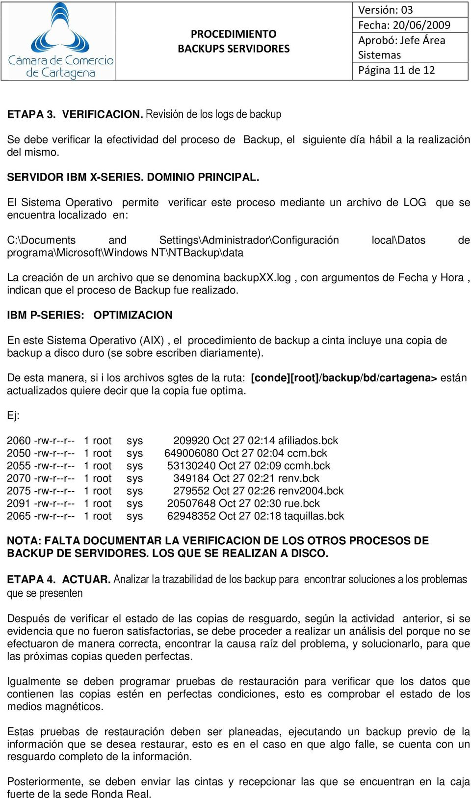 El Sistema Operativo permite verificar este proceso mediante un archivo de LOG que se encuentra localizado en: C:\Documents and Settings\Administrador\Configuración local\datos de