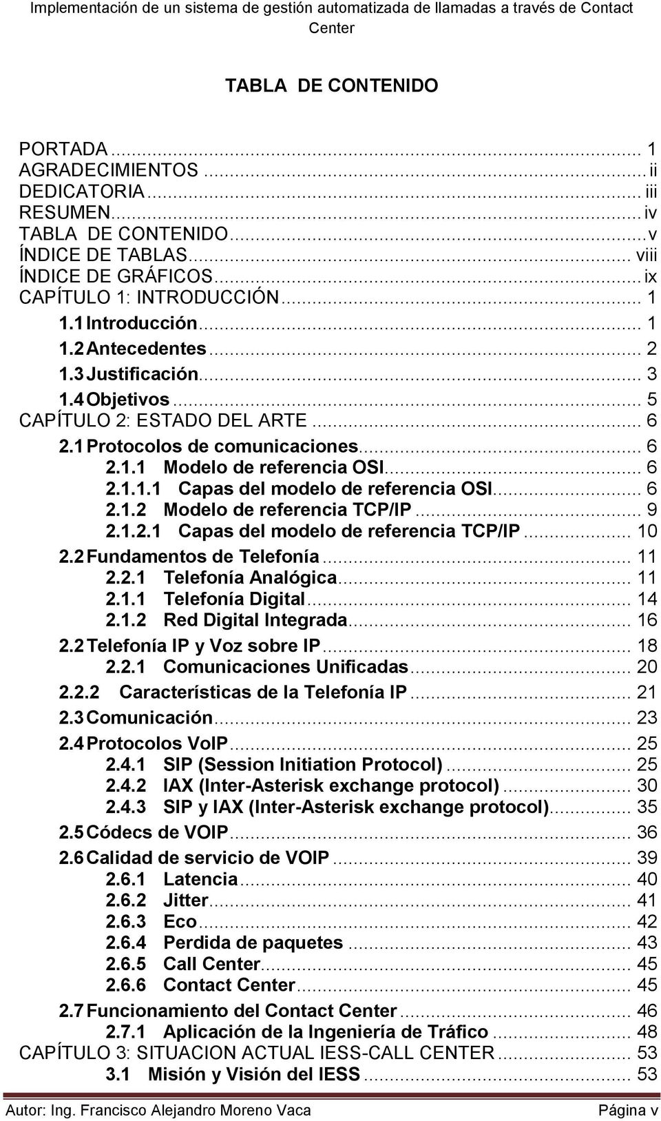 .. 6 2.1.2 Modelo de referencia TCP/IP... 9 2.1.2.1 Capas del modelo de referencia TCP/IP... 10 2.2 Fundamentos de Telefonía... 11 2.2.1 Telefonía Analógica... 11 2.1.1 Telefonía Digital... 14 2.1.2 Red Digital Integrada.