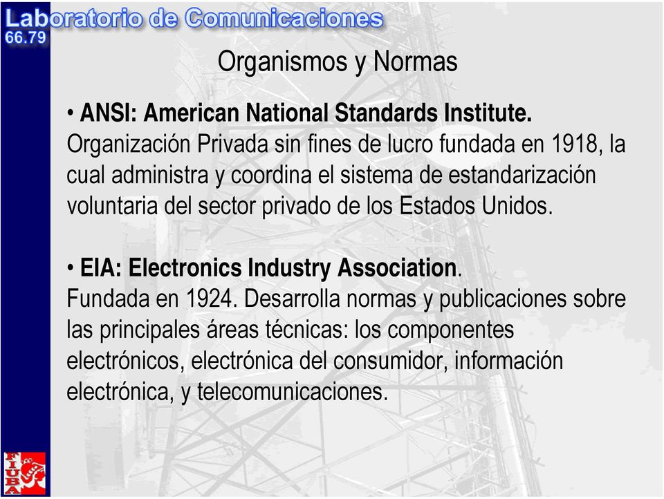 voluntaria del sector privado de los Estados Unidos. EIA: Electronics Industry Association. Fundada en 1924.