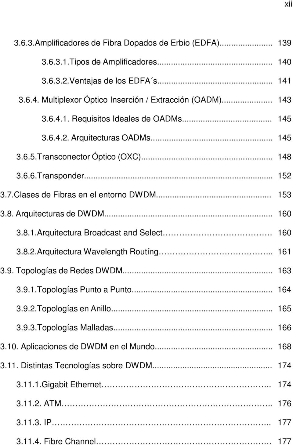 8. Arquitecturas de DWDM... 160 3.8.1.Arquitectura Broadcast and Select. 160 3.8.2.Arquitectura Wavelength Routíng... 161 3.9. Topologías de Redes DWDM... 163 3.9.1.Topologías Punto a Punto... 164 3.