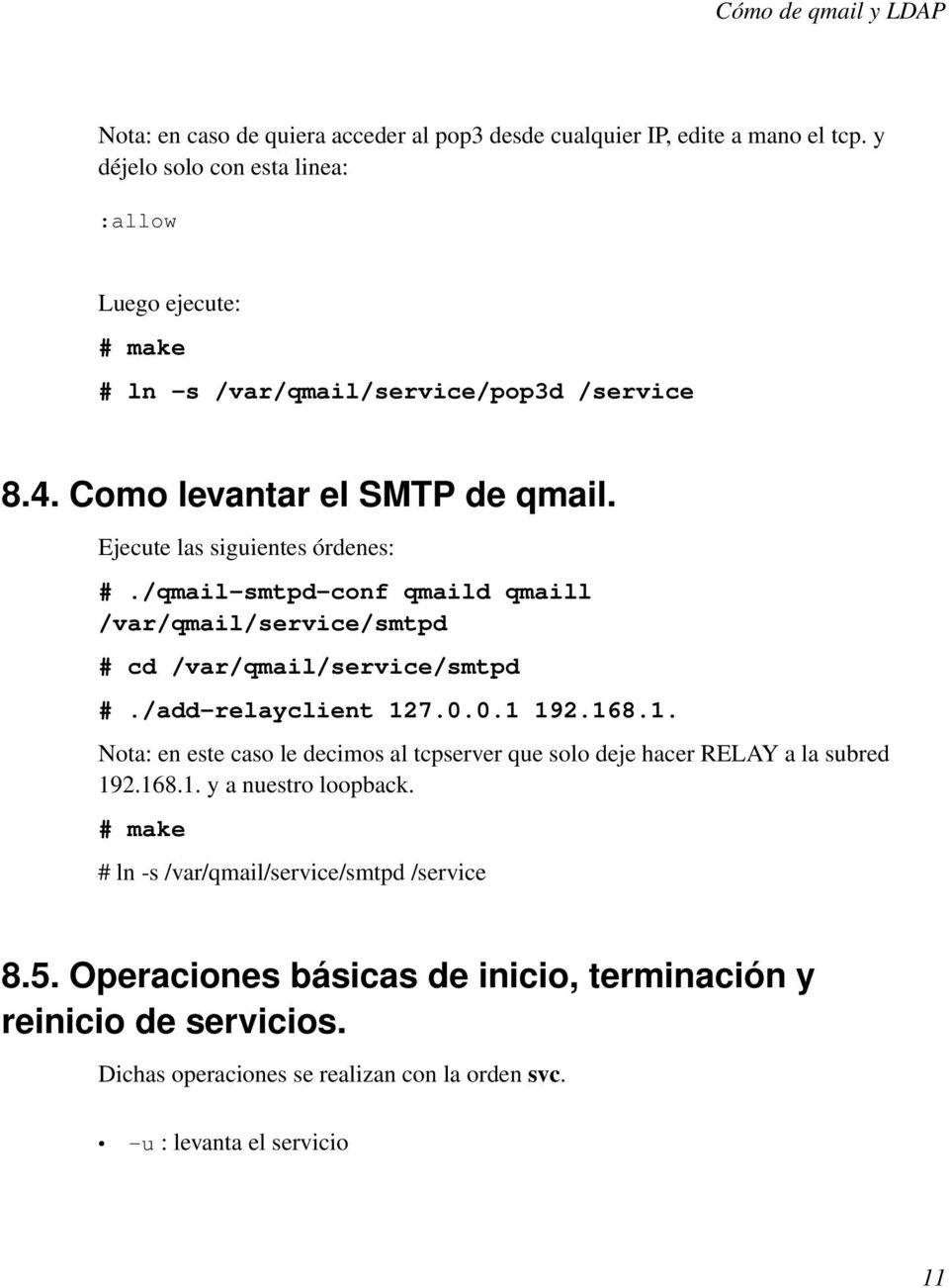 /qmail-smtpd-conf qmaild qmaill /var/qmail/service/smtpd # cd /var/qmail/service/smtpd #./add-relayclient 12