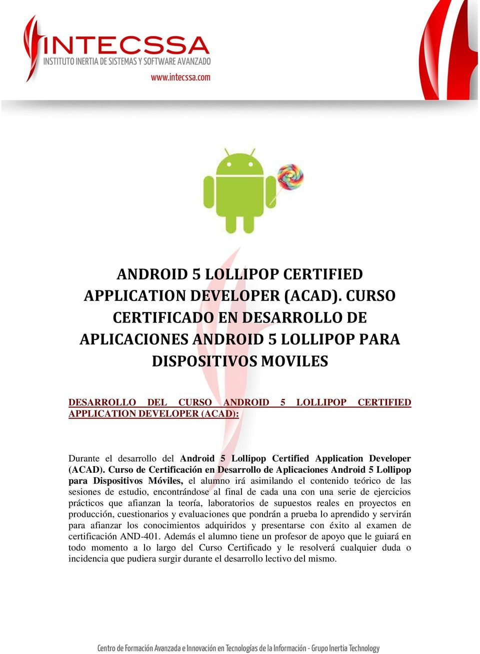 Android 5 Lollipop Certified Application Developer (ACAD).