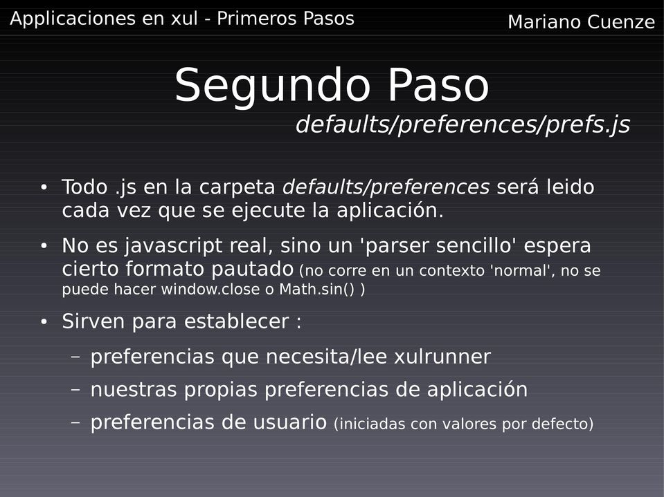No es javascript real, sino un 'parser sencillo' espera cierto formato pautado (no corre en un contexto 'normal',