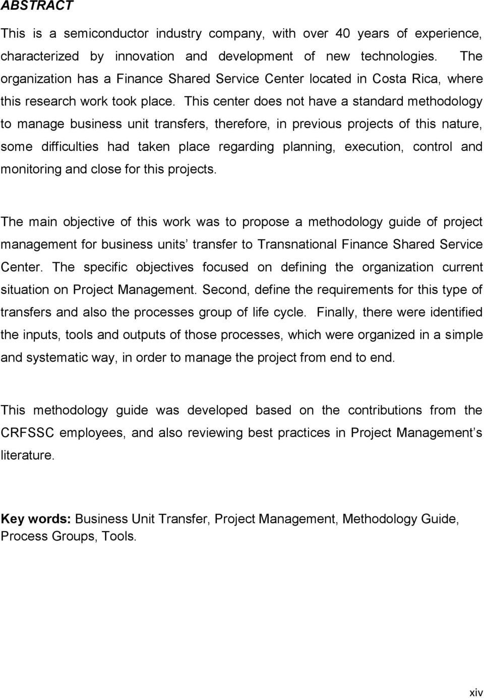 This center does not have a standard methodology to manage business unit transfers, therefore, in previous projects of this nature, some difficulties had taken place regarding planning, execution,