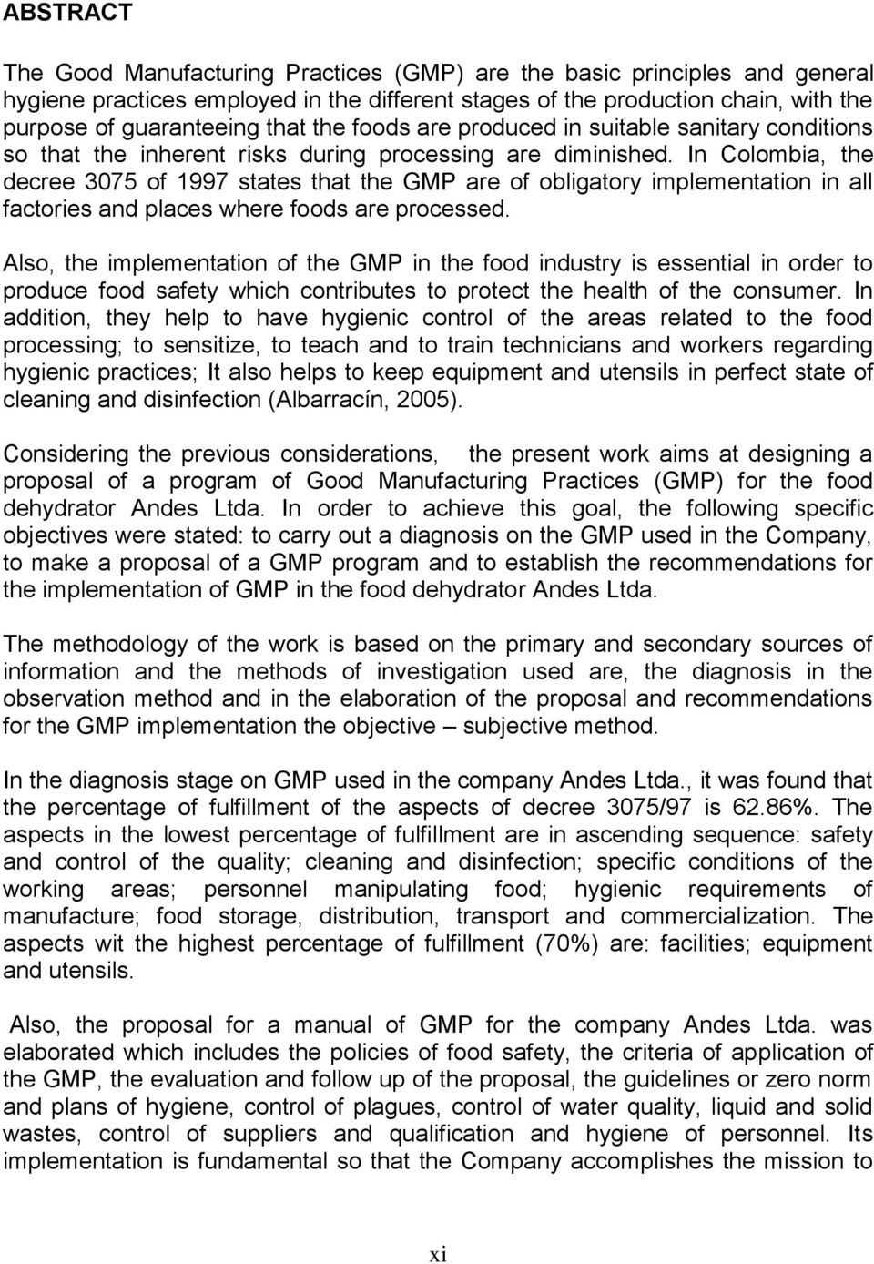In Colombia, the decree 3075 of 1997 states that the GMP are of obligatory implementation in all factories and places where foods are processed.