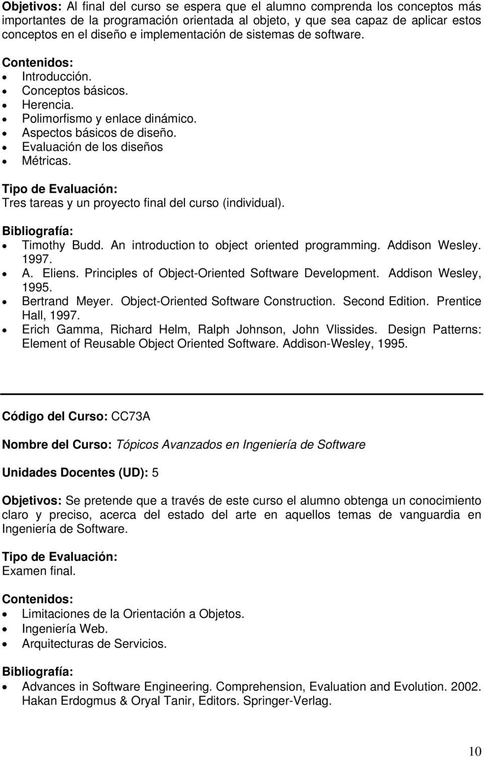 Tres tareas y un proyecto final del curso (individual). Timothy Budd. An introduction to object oriented programming. Addison Wesley. 1997. A. Eliens.