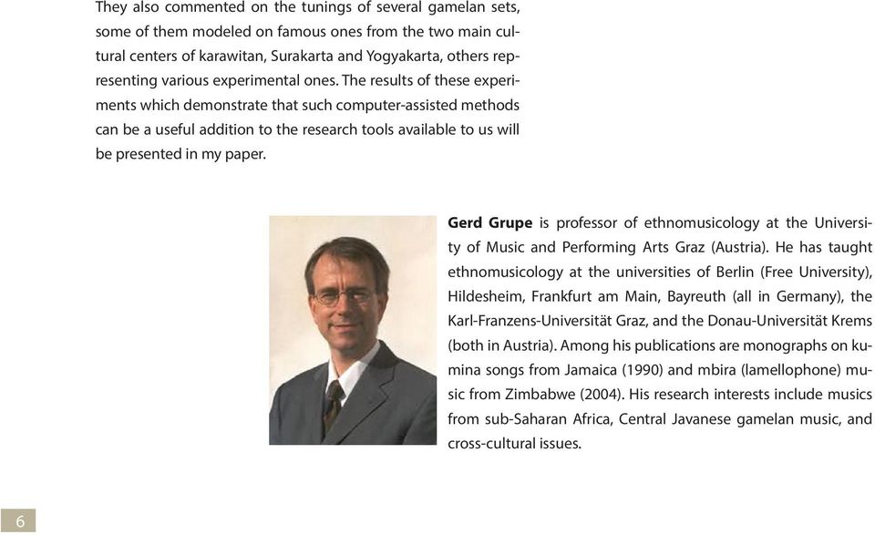Gerd Grupe is professor of ethnomusicology at the University of Music and Performing Arts Graz (Austria).