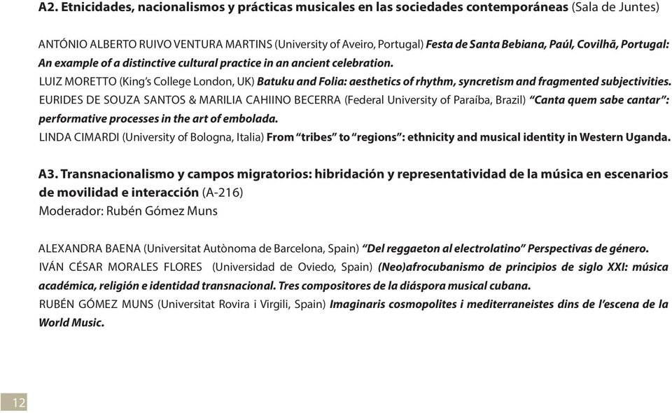 LUIZ MORETTO (King s College London, UK) Batuku and Folia: aesthetics of rhythm, syncretism and fragmented subjectivities.
