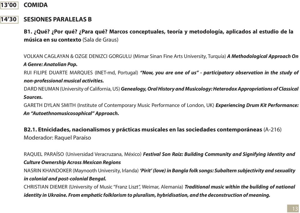 Methodological Approach On A Genre: Anatolian Pop. RUI FILIPE DUARTE MARQUES (INET-md, Portugal) Now, you are one of us - participatory observation in the study of non-professional musical activities.