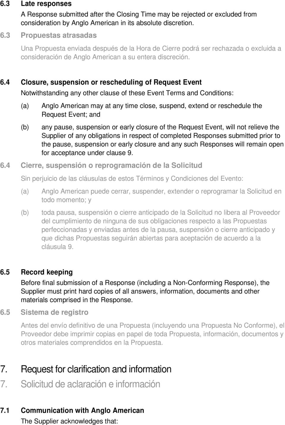 4 Closure, suspension or rescheduling of Request Event Notwithstanding any other clause of these Event Terms and Conditions: Anglo American may at any time close, suspend, extend or reschedule the