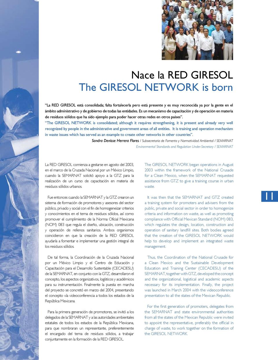 The GIRESOL NETWORK is consolidated; although it requires strengthening, it is present and already very well recognized by people in the administrative and government areas of all entities.