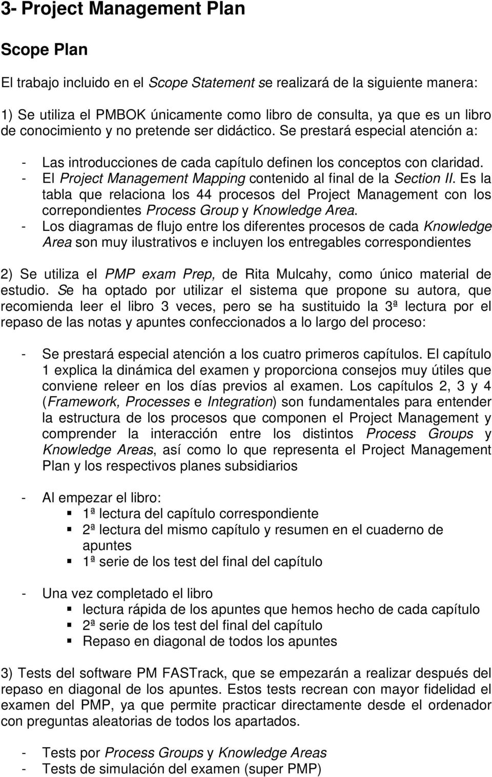 - El Project Management Mapping contenido al final de la Section II. Es la tabla que relaciona los 44 procesos del Project Management con los correpondientes Process Group y Knowledge Area.