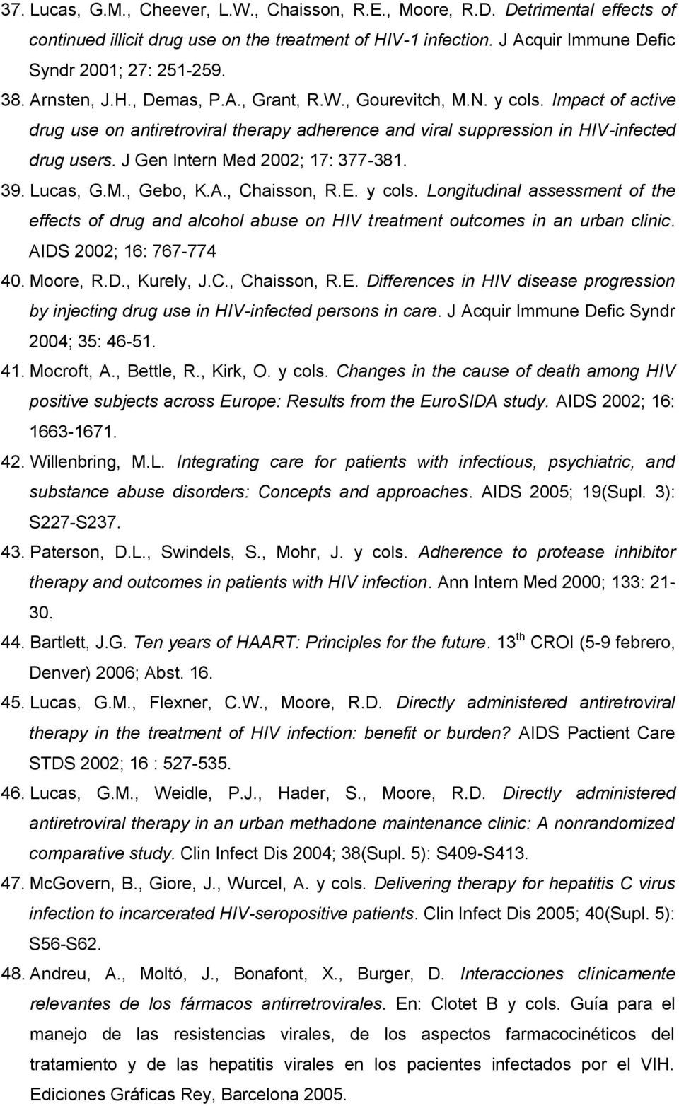 J Gen Intern Med 2002; 17: 377-381. 39. Lucas, G.M., Gebo, K.A., Chaisson, R.E. y cols. Longitudinal assessment of the effects of drug and alcohol abuse on HIV treatment outcomes in an urban clinic.