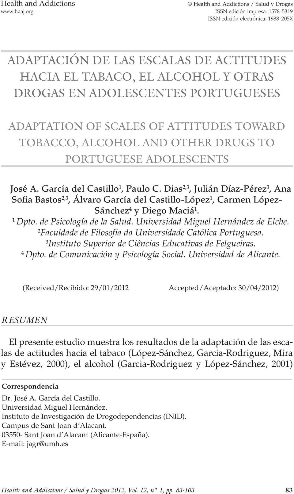 SCALES OF ATTITUDES TOWARD TOBACCO, ALCOHOL AND OTHER DRUGS TO PORTUGUESE ADOLESCENTS José A. García del Castillo 1, Paulo C.
