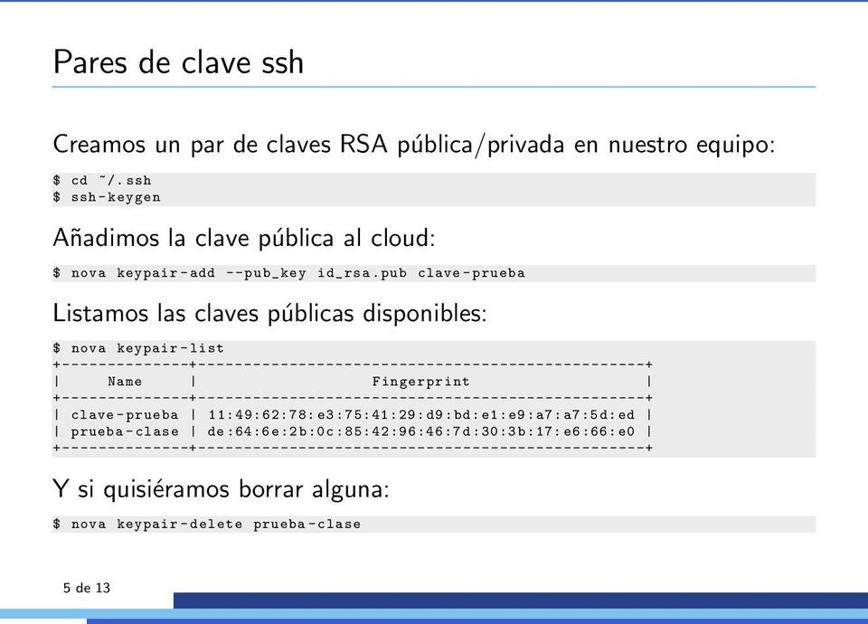 pub clave - prueba Listamos las claves públicas disponibles: $ nova keypair - list +--------------+-------------------------------------------------+ Name Fingerprint