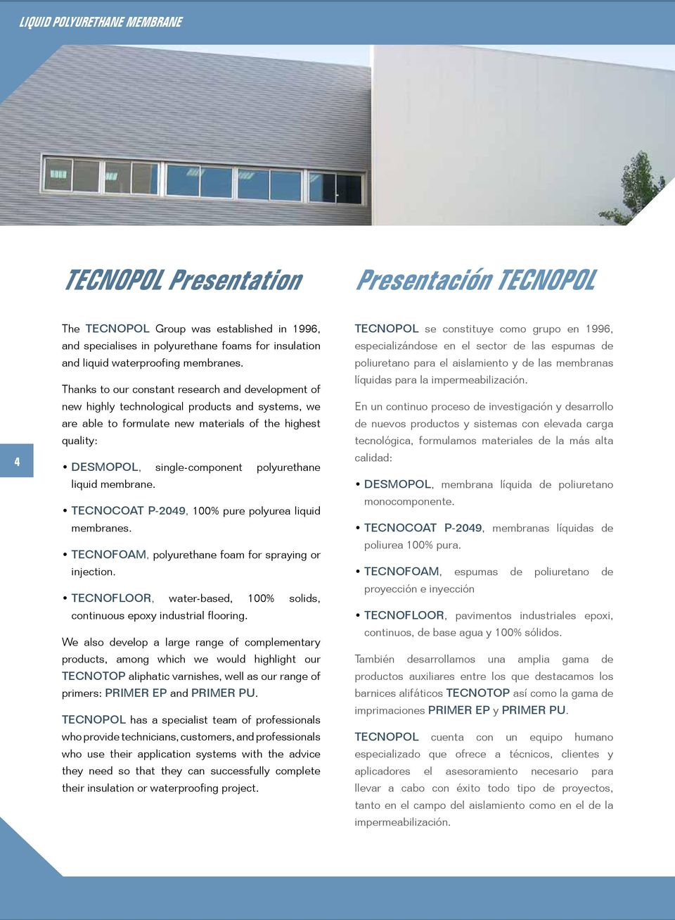 Thanks to our constant research and development of new highly technological products and systems, we are able to formulate new materials of the highest quality: DESMOPOL, single-component