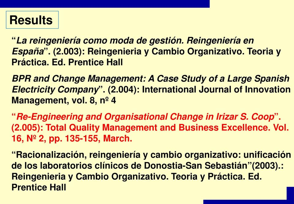 8, nº 4 Re-Engineering and Organisational Change in Irizar S. Coop. (2.005): Total Quality Management and Business Excellence. Vol. 16, Nº 2, pp. 135-155, March.