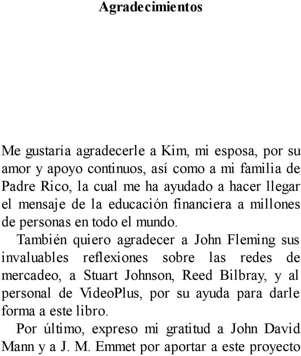 También quiero agradecer a John Fleming sus invaluables reflexiones sobre las redes de mercadeo, a Stuart Johnson, Reed Bilbray, y al
