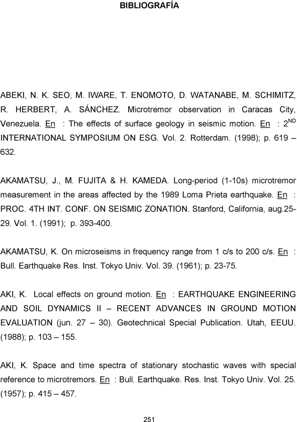 Long-period (1-10s) microtremor measurement in the areas affected by the 1989 Loma Prieta earthquake. En : PROC. 4TH INT. CONF. ON SEISMIC ZONATION. Stanford, California, aug.25-29. Vol. 1. (1991); p.