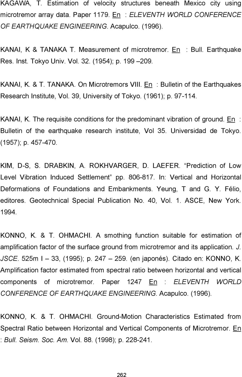 En : Bulletin of the Earthquakes Research Institute, Vol. 39, University of Tokyo. (1961); p. 97-114. KANAI, K. The requisite conditions for the predominant vibration of ground.
